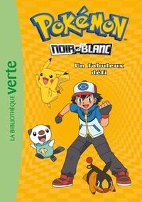 Natacha Godeau - Pokémon noir et blanc Tome 6 : Un fabuleux défi.