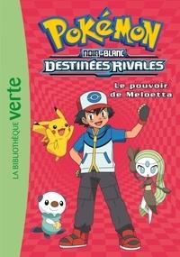 Natacha Godeau - Pokémon noir et blanc Tome 9 : Le pouvoir de Meloetta.