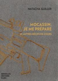Natacha Guiller - Mocassin, je me prépare - Et autres récifs en cours.