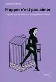 Natacha Henry - Frapper n'est pas aimer - Enquête sur les violences conjugales en France.