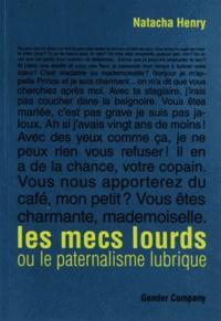 Natacha Henry - Les mecs lourds ou le paternalisme lubrique.