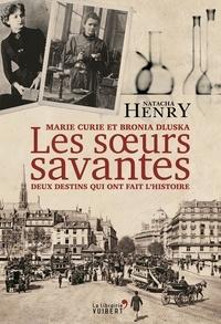 Natacha Henry - Les soeurs savantes - Marie Curie et Bronia Dluska, deux destins qui ont fait l'histoire.