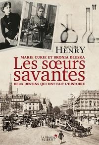 Natacha Henry - Les Sours savantes. Marie Curie et Bronia Dluska, deux destins qui ont fait l'histoire.