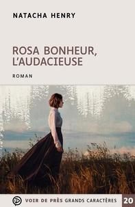 Natacha Henry - Rosa Bonheur, l'audacieuse.