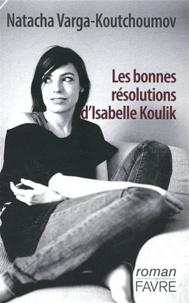 Natacha Koutchoumov - Les bonnes résolutions d'Isabelle Koulik.