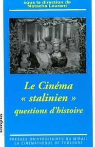 Natacha Laurent et  Collectif - Le cinéma stalinien - Questions d'histoire.