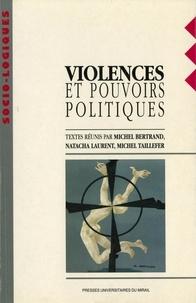 Natacha Laurent et Michel Bertrand - Violences et pouvoirs politiques.