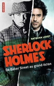 Natacha Levet - Sherlock Holmes - De Baker Street au grand écran.