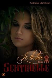 Natacha Marchand - Le destin d'une sentinelle - Tome 1 - Découverte.