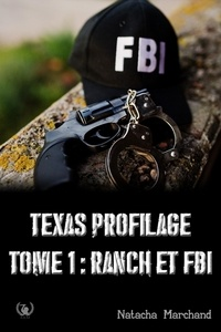 Natacha Marchand - Texas Profilage - Tome 1 - Ranch et FBI.