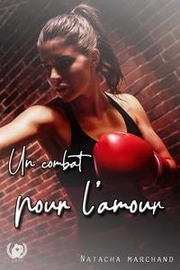 Natacha Marchand - Un combat pour l'amour - Tome 1 - Romance.