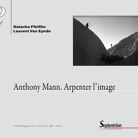 Anthony Mann. Arpenter l'image