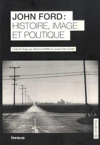 Natacha Pfeiffer et Laurent Van Eynde - John Ford : Histoire, image et politique.