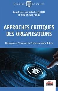 Natacha Pijoan et Jean-Michel Plane - Approches critiques des organisations - Mélanges en l'honneur du professeur Alain Briole.