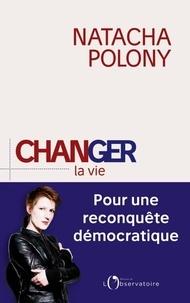Natacha Polony - Changer la vie - Pour une reconquête démocratique.