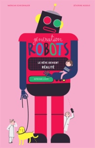 Natacha Scheidhauer et Séverine Assous - Génération robots - Le rêve devient réalité.