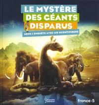 Natacha Scheidhauer et Pierre-Olivier Antoine - Le mystère des géants disparus - Mène l'enquête avec les scientifiques.
