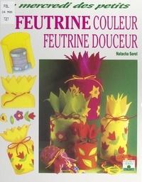 Natacha Seret et Danielle Ansermet - Feutrine couleur, feutrine douceur.