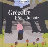 Natacha Sicaud - Grégoire broie du noir.