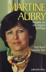 Natacha Tatu et Paul Burel - Martine Aubry - Enquête sur une énigme politique.