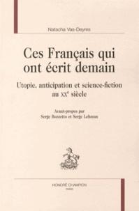 Natacha Vas-Deyres - Ces Français qui ont écrit demain - Utopie, anticipation et science-fiction au XXe siècle.