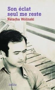Natacha Wolinski - Son éclat seul me reste.
