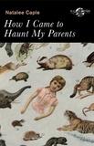Natalee Caple et R.D. Cain - How I Came to Haunt My Parents.