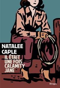 Natalee Caple - Il était une fois Calamity Jane.