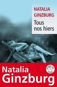 Natalia Ginzburg - Tous nos hiers.