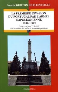 Natalia Griffon de Pleineville - La première invasion du Portugal par l'armée napoléonienne (1807-1808).