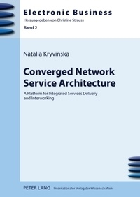 Natalia Kryvinska - Converged Network Service Architecture - A Platform for Integrated Services Delivery and Interworking.