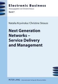 Natalia Kryvinska et Christine Strauß - Next Generation Networks – Service Delivery and Management.