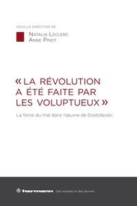 """Natalia Leclerc et Anne Pinot - """"La révolution a été faite par les voluptueux"""" - La force du mal dans l'oeuvre de Dostoïevski."""