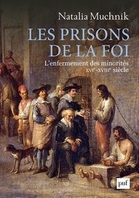 Les prisons de la foi- L'enfermement des minorités (XVIe - XVIIIe siècle) - Natalia Muchnik pdf epub