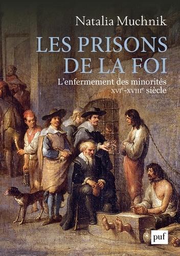 Les prisons de la foi. L'enfermement des minorités (XVIe - XVIIIe siècle)