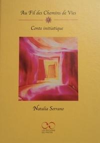 Natalia Serrano - Au fil des chemins de vies - Conte initiatique - Avec 22 cartes.