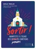 Natalia Trouiller - Sortir ! - Manifeste à l'usage des premiers chrétiens.