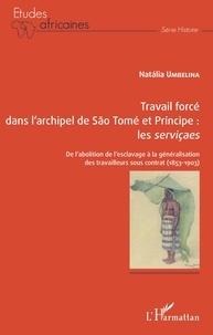 Ebook télécharger ebook Travail forcé dans l'archipel de São Tomé  et Príncipe : les serviçaes  - De l'abolition de l'esclavage à la généralisation des travailleurs sous contrat (1853-1903) par Natália Umbelina