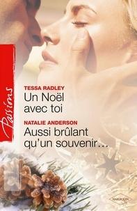 Natalie Anderson et Tessa Radley - Un Noël avec toi - Aussi brûlant qu'un souvenir....