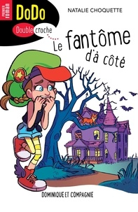 Natalie Choquette et Julie Fontaine Ferron - Dodo Doublecroche  : Le fantôme d'à côté.