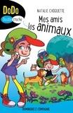 Natalie Choquette et Julie Fontaine Ferron - Mes amis les animaux.