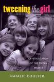 Natalie Coulter - Tweening the Girl - The Crystallization of the Tween Market.