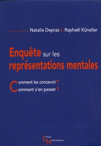 Natalie Depraz et Raphaël Künstler - Enquête sur les représentations mentales - Comment les concevoir ? Comment s'en passer ?.
