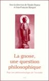 Natalie Depraz et Jean-François Marquet - La gnose, une question philosophique. - Pour une phénoménologie de l'invisible.
