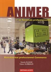 Natalie Elhage et Fabien Guibbaud - Animer 1e et Tle Bac pro commerce.