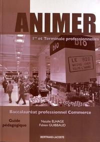 Natalie Elhage et Fabien Guibbaud - Animer 1e et Tle Bac Pro Commerce - Guide pédagogique.