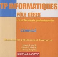 Natalie Elhage et Fabien Guibbaud - TP informatiques Pôle Gérer 1e et Tle professionnelles Bac pro Commerce - CD-ROM corrigé.