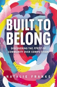 Natalie Franke - Built to Belong - Discovering the Power of Community Over Competition.