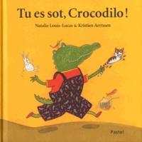 Natalie Louis-Lucas et Kristien Aertssen - Tu es sot, Crocodilo !.