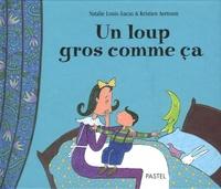 Natalie Louis-Lucas et Kristien Aertssen - Un loup gros comme ça.